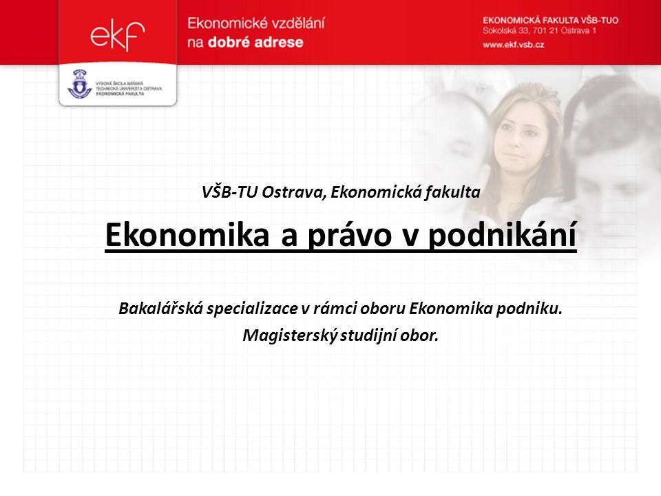 VŠB-TU Ostrava, Ekonomická fakulta Ekonomika a právo v podnikání Bakalářská specializace v rámci oboru Ekonomika podniku. Magisterský studijní obor.