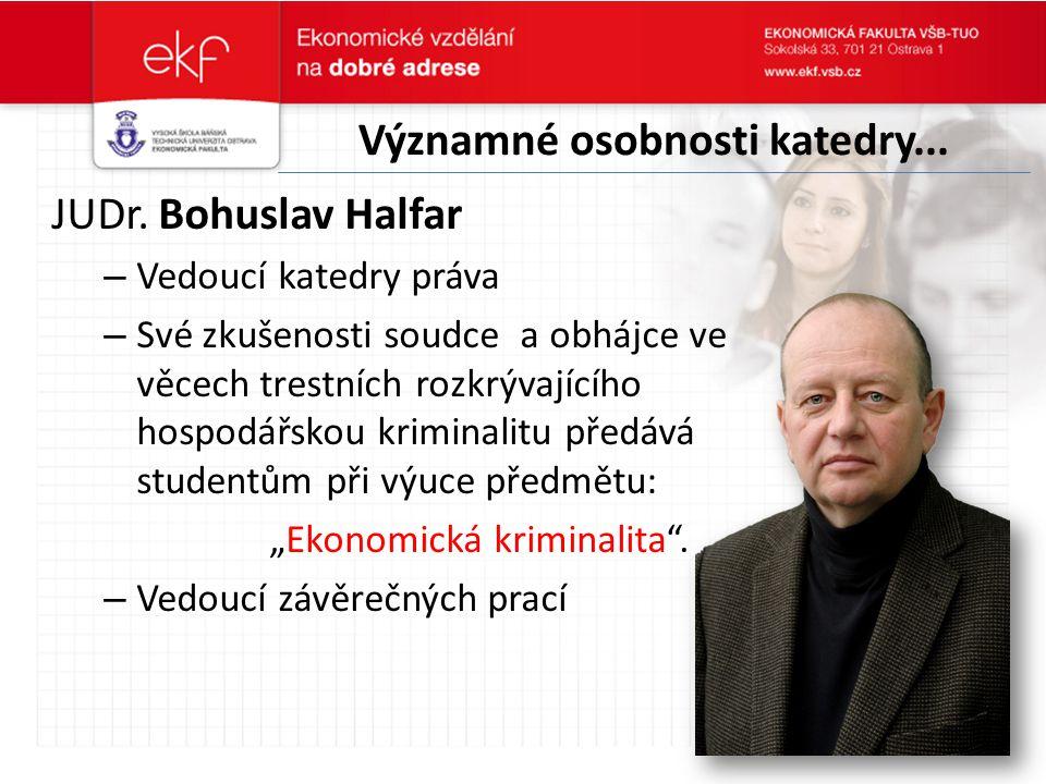 Významné osobnosti katedry... JUDr. Bohuslav Halfar – Vedoucí katedry práva – Své zkušenosti soudce a obhájce ve věcech trestních rozkrývajícího hospo