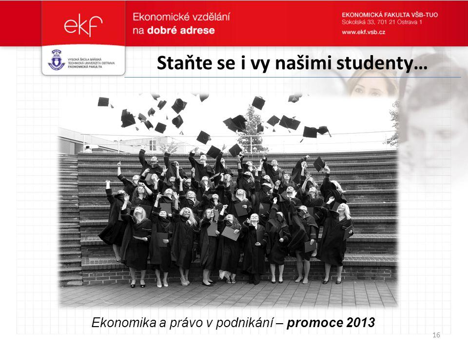 Staňte se i vy našimi studenty… 16 Ekonomika a právo v podnikání – promoce 2013