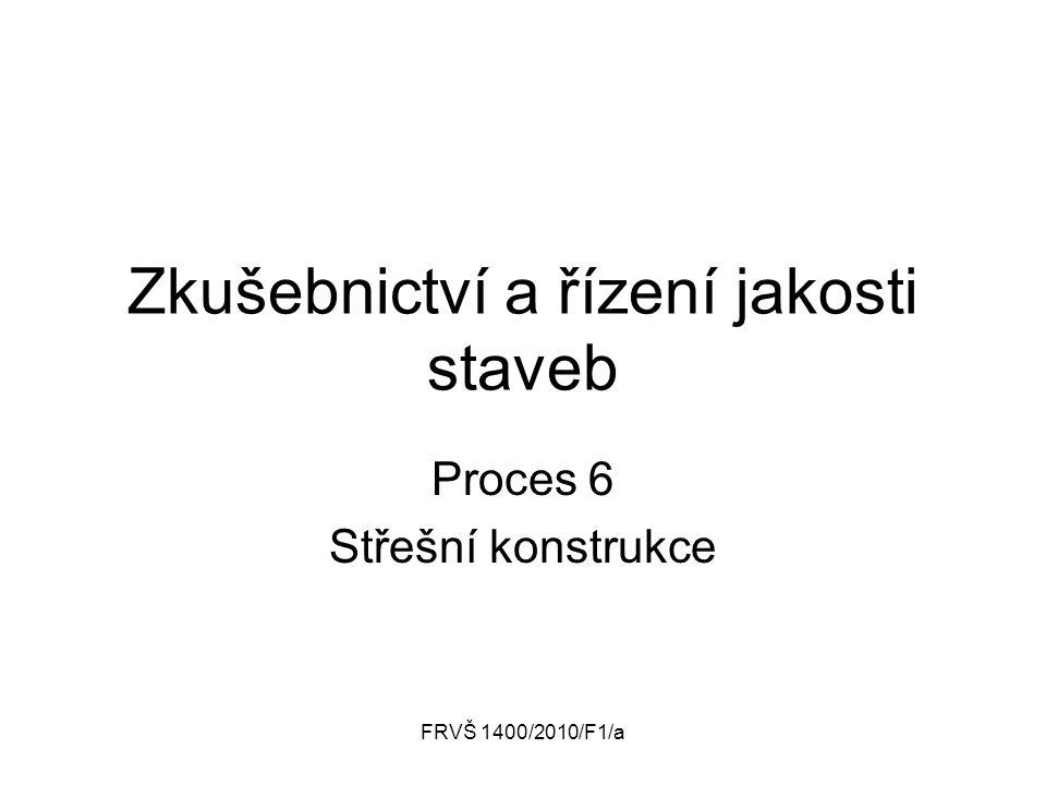 FRVŠ 1400/2010/F1/a Zkušebnictví a řízení jakosti staveb Proces 6 Střešní konstrukce