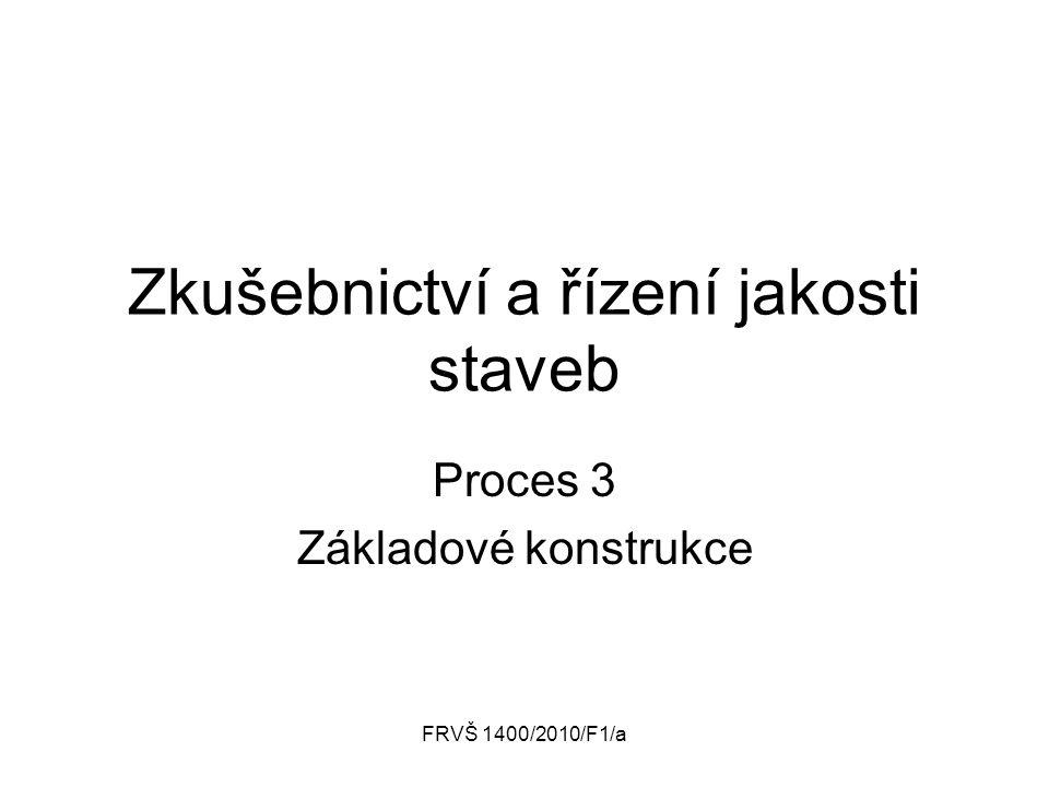 FRVŠ 1400/2010/F1/a Zkušebnictví a řízení jakosti staveb Proces 3 Základové konstrukce