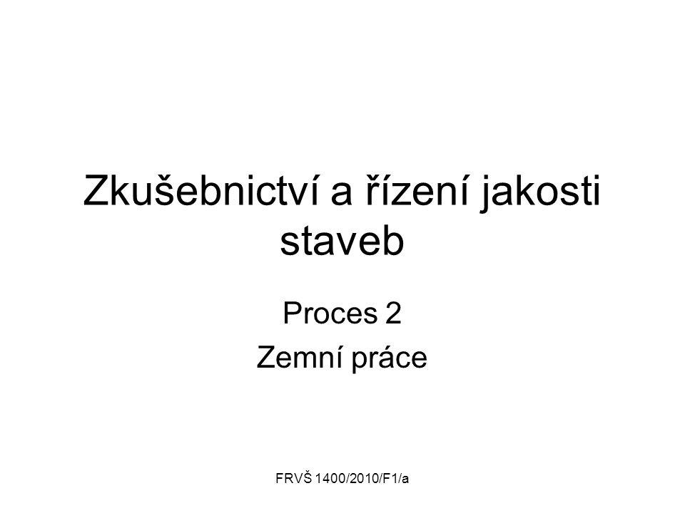 FRVŠ 1400/2010/F1/a Zkušebnictví a řízení jakosti staveb Proces 2 Zemní práce