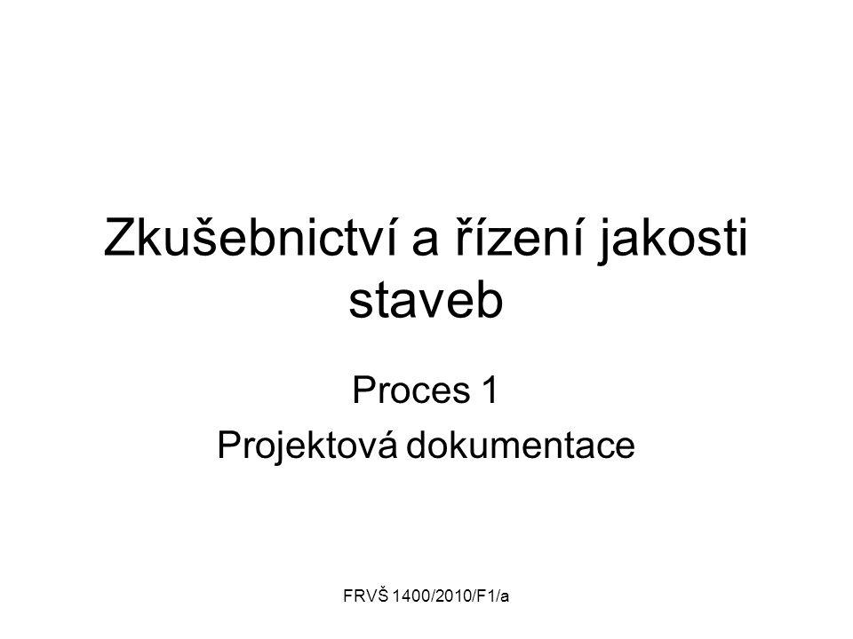 FRVŠ 1400/2010/F1/a Zkušebnictví a řízení jakosti staveb Proces 1 Projektová dokumentace