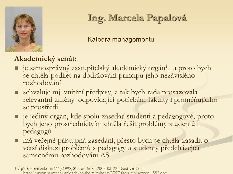 Ing. Marcela Papalová Akademický senát: je samosprávný zastupitelský akademický orgán 1, a proto bych se chtěla podílet na dodržování principu jeho ne