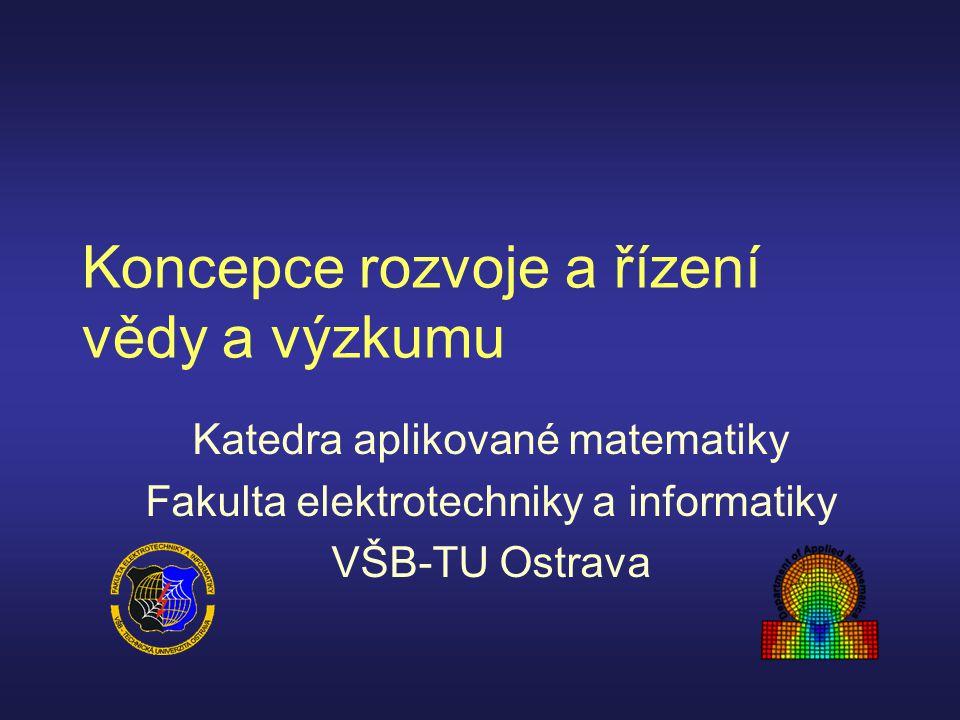Koncepce rozvoje a řízení vědy a výzkumu Katedra aplikované matematiky Fakulta elektrotechniky a informatiky VŠB-TU Ostrava