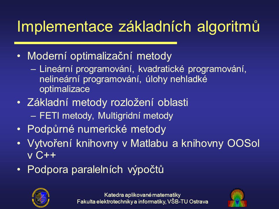Katedra aplikované matematiky Fakulta elektrotechniky a informatiky, VŠB-TU Ostrava Implementace základních algoritmů Moderní optimalizační metody –Li