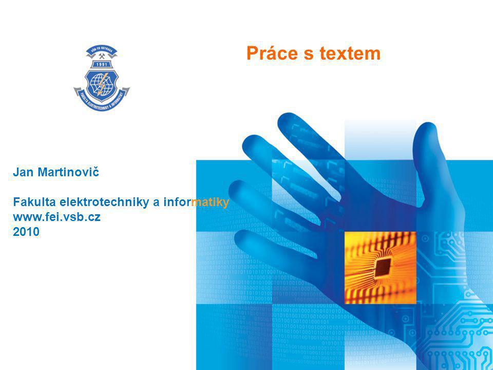 Práce s textem Jan Martinovič Fakulta elektrotechniky a informatiky www.fei.vsb.cz 2010
