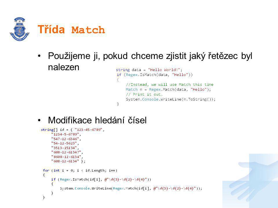 Třída Match Použijeme ji, pokud chceme zjistit jaký řetězec byl nalezen Modifikace hledání čísel