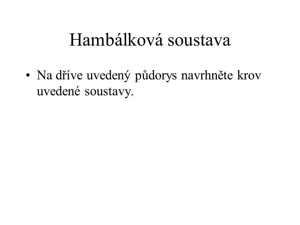 Hambálková soustava Na dříve uvedený půdorys navrhněte krov uvedené soustavy.