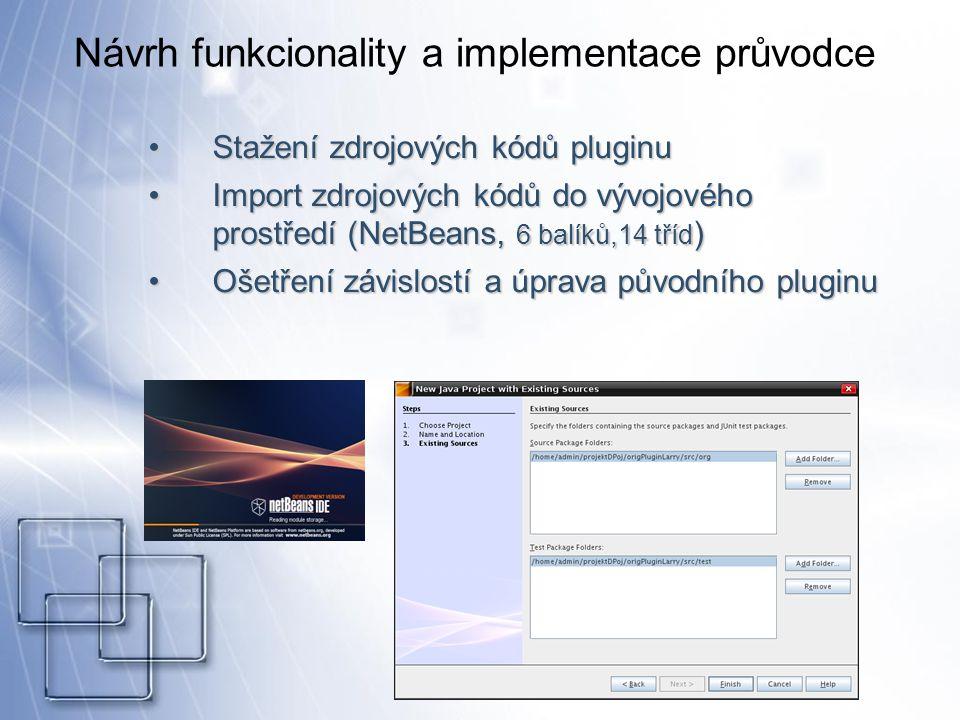 Návrh funkcionality a implementace průvodce Stažení zdrojových kódů pluginuStažení zdrojových kódů pluginu Import zdrojových kódů do vývojového prostředí (NetBeans, 6 balíků,14 tříd )Import zdrojových kódů do vývojového prostředí (NetBeans, 6 balíků,14 tříd ) Ošetření závislostí a úprava původního pluginuOšetření závislostí a úprava původního pluginu