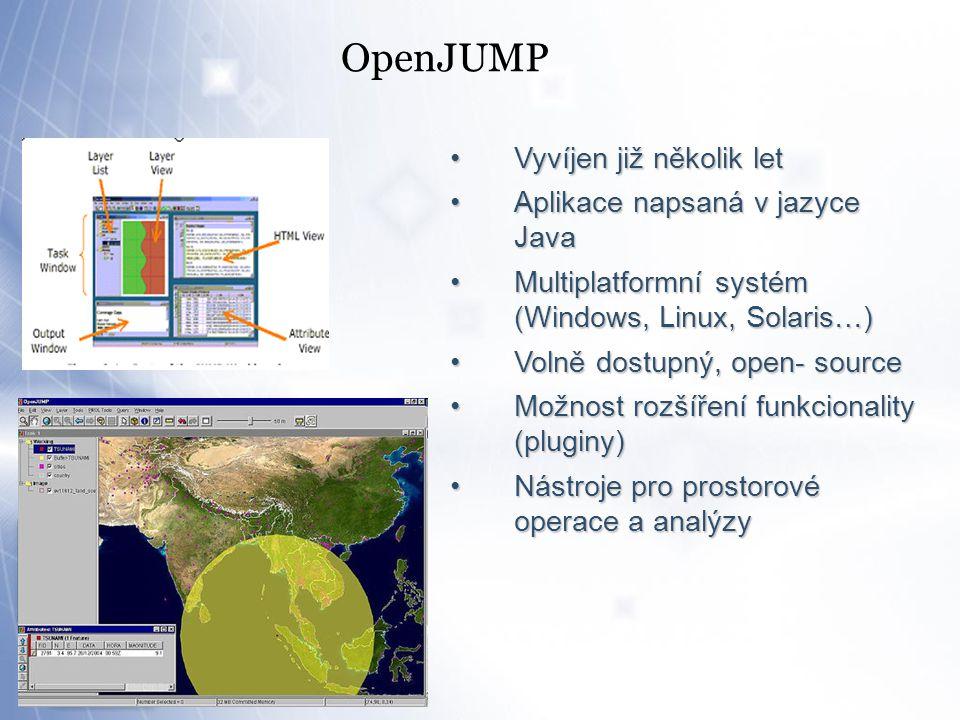 OpenJUMP Vyvíjen již několik letVyvíjen již několik let Aplikace napsaná v jazyce JavaAplikace napsaná v jazyce Java Multiplatformní systém (Windows, Linux, Solaris…)Multiplatformní systém (Windows, Linux, Solaris…) Volně dostupný, open- sourceVolně dostupný, open- source Možnost rozšíření funkcionality (pluginy)Možnost rozšíření funkcionality (pluginy) Nástroje pro prostorové operace a analýzyNástroje pro prostorové operace a analýzy