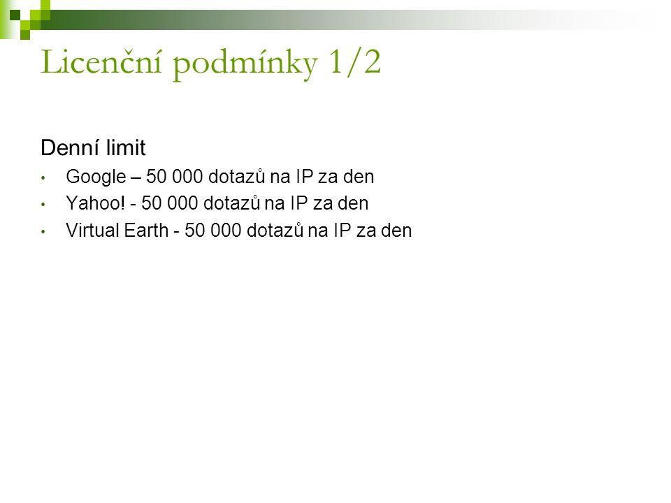 Licenční podmínky 1/2 Denní limit Google – 50 000 dotazů na IP za den Yahoo! - 50 000 dotazů na IP za den Virtual Earth - 50 000 dotazů na IP za den