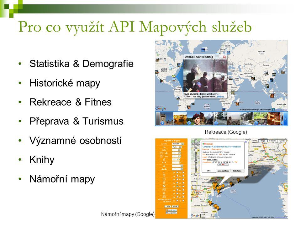 Pro co využít API Mapových služeb Statistika & Demografie Historické mapy Rekreace & Fitnes Přeprava & Turismus Významné osobnosti Knihy Námořní mapy Rekreace (Google) Námořní mapy (Google)