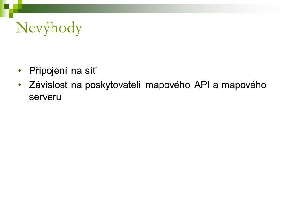 Připojení na síť Závislost na poskytovateli mapového API a mapového serveru Nevýhody