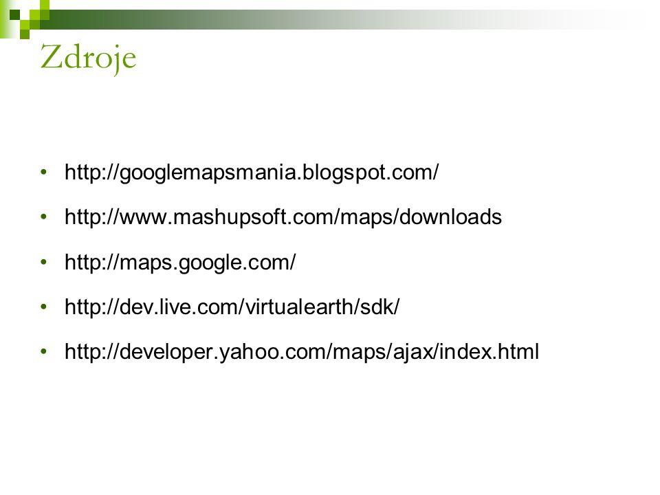 http://googlemapsmania.blogspot.com/ http://www.mashupsoft.com/maps/downloads http://maps.google.com/ http://dev.live.com/virtualearth/sdk/ http://developer.yahoo.com/maps/ajax/index.html Zdroje