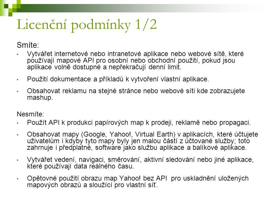 Licenční podmínky 1/2 Smíte: Vytvářet internetové nebo intranetové aplikace nebo webové sítě, které používají mapové API pro osobní nebo obchodní použ