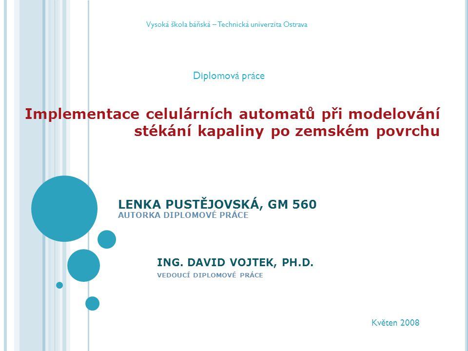 NAVRŽENÝ CELULÁRNÍ AUTOMAT: model A příprava vstupních dat model B_bez_BM model B bez bezodtokých míst slouží pro práci s hydrologicky čistými daty model B_s_BM model B s bezodtokými místy model se používá pro práci s hydrologicky nevyčištěnými daty skripty Implementace celulárních automatů při modelování stékání kapaliny po zemském povrchu