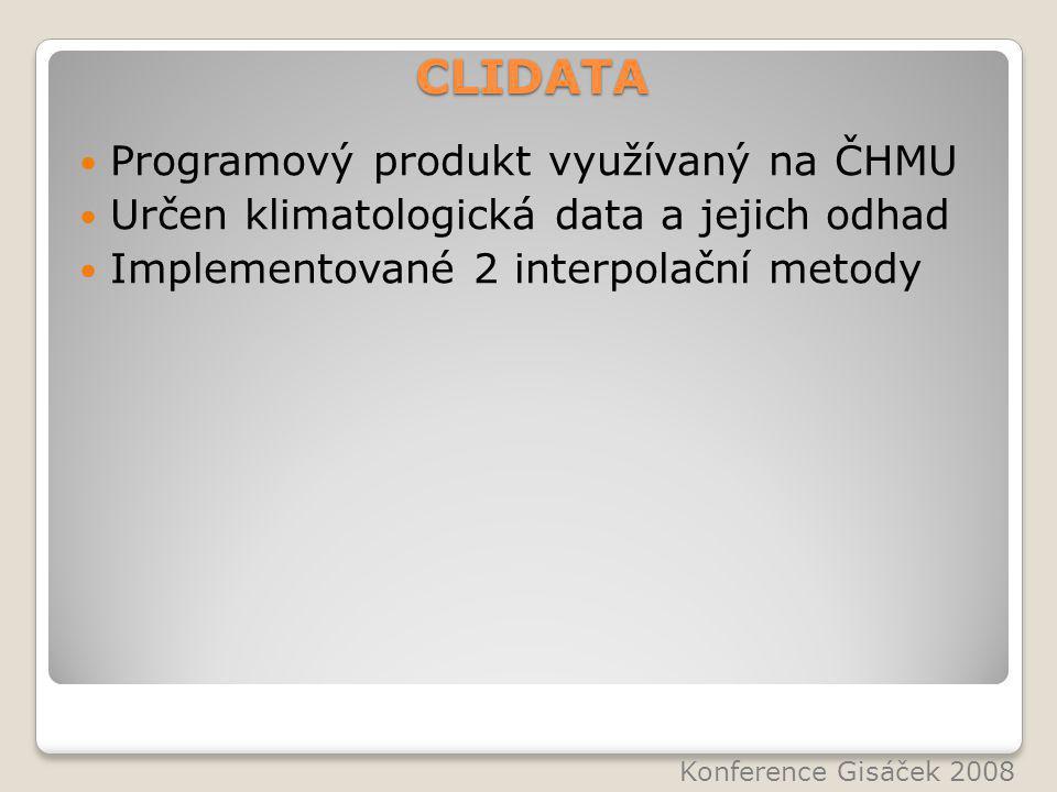 CLIDATA Programový produkt využívaný na ČHMU Určen klimatologická data a jejich odhad Implementované 2 interpolační metody Konference Gisáček 2008