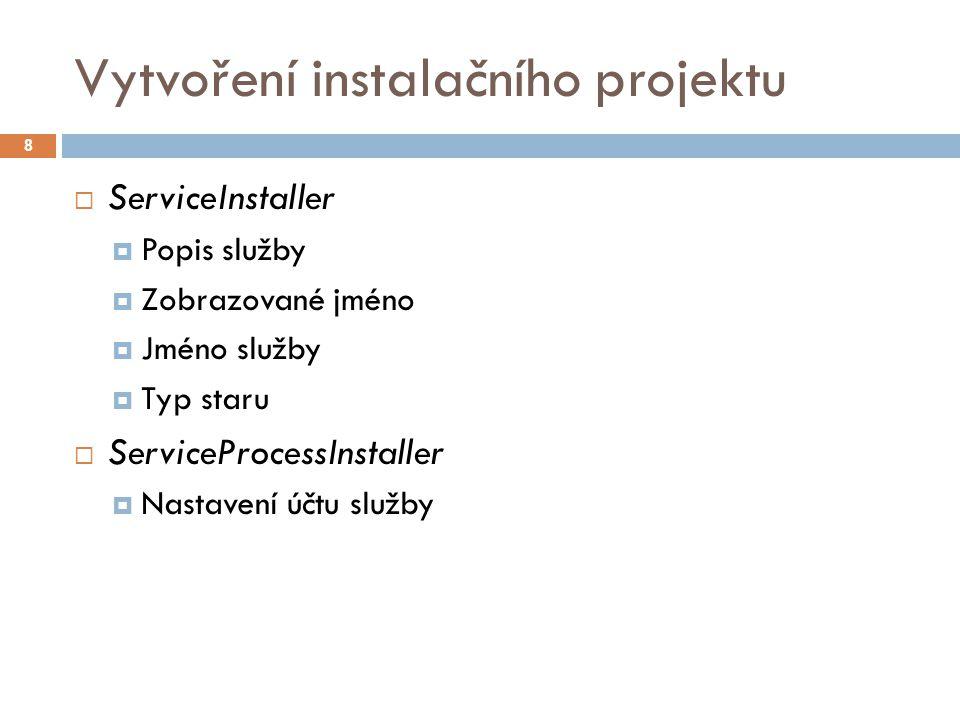 Vytvoření instalačního projektu 8  ServiceInstaller  Popis služby  Zobrazované jméno  Jméno služby  Typ staru  ServiceProcessInstaller  Nastavení účtu služby