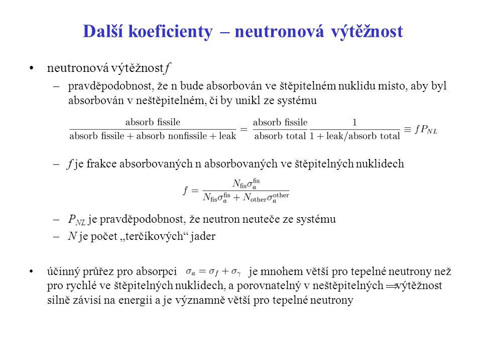 """Další koeficienty součin  f je počet neutronů produkovaných, v průměru, ze štěpení štěpitelných nuklidů na každý neutron absorbovaný v systému existují i n produkované v interakcích (zvláště rychlých n) v neštěpitelných nuklidech paliva definuje se """"faktor rychlého štěpení   f  je celkový počet neutronů vzniklých při štěpení na jeden neutron absorbovaný v systému  f  P NL je celkový počet neutronů uvolněných , v průměru, na jeden neutron vytvořený v systému při přechozím štěpení Pravděpodobnost resonančního úniku p –pst, že neutron není zachycen během zpomalování"""