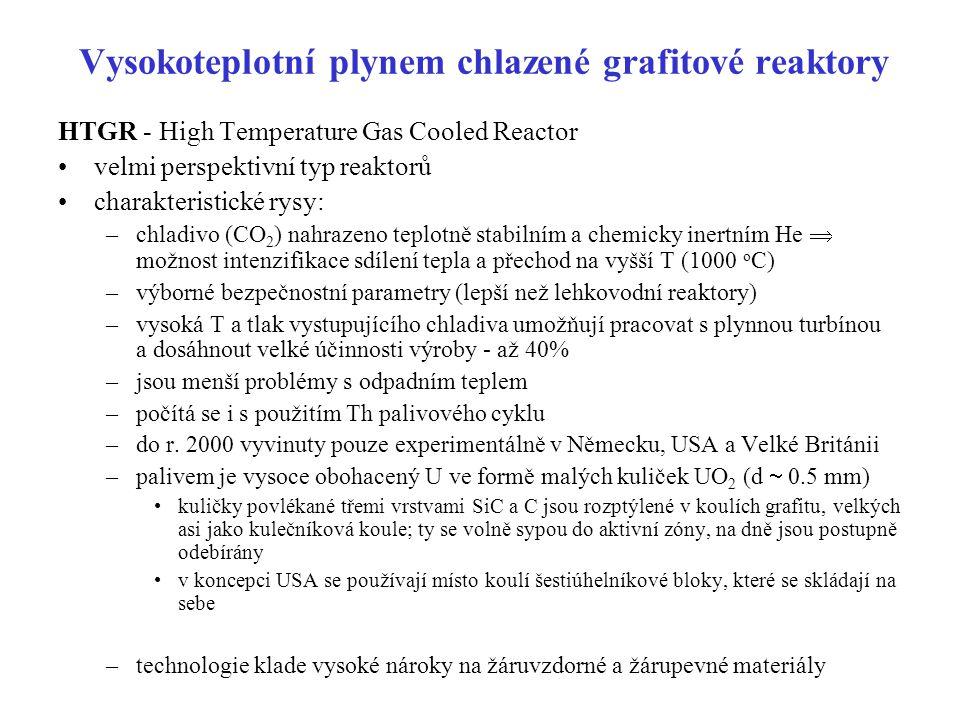 Vysokoteplotní plynem chlazené grafitové reaktory HTGR - High Temperature Gas Cooled Reactor velmi perspektivní typ reaktorů charakteristické rysy: –c
