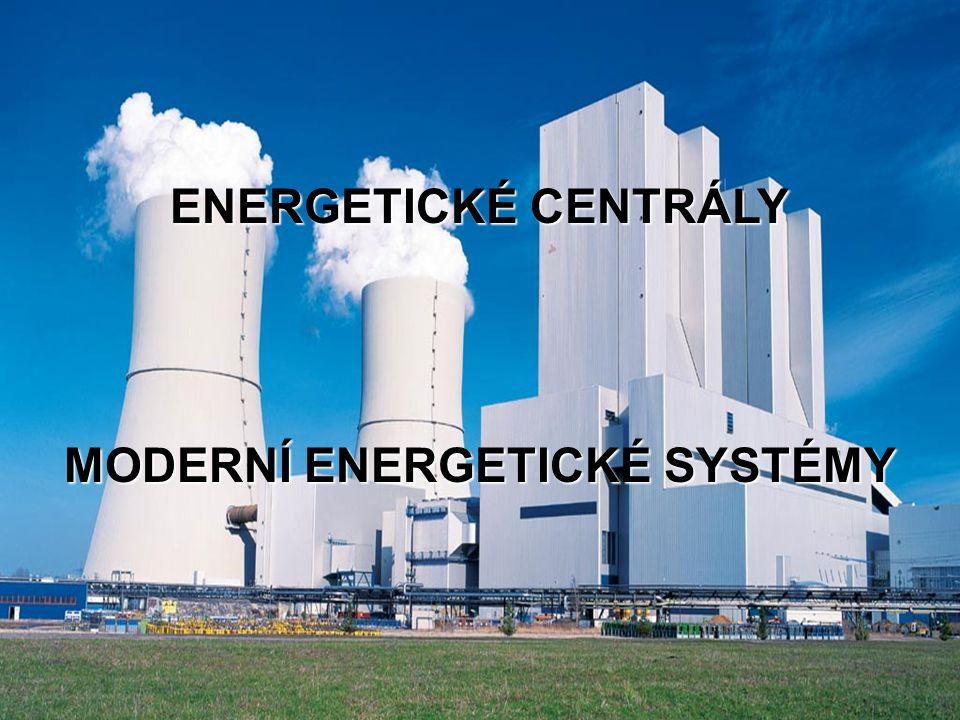 Pavel Milčák ENERGETICKÉ CENTRÁLY 1 MODERNÍ ENERGETICKÉ SYSTÉMY