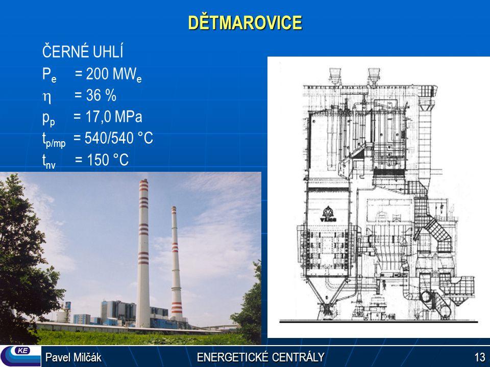 Pavel Milčák ENERGETICKÉ CENTRÁLY 13 DĚTMAROVICE ČERNÉ UHLÍ P e = 200 MW e  = 36 % p p = 17,0 MPa t p/mp = 540/540 °C t nv = 150 °C [1][1]