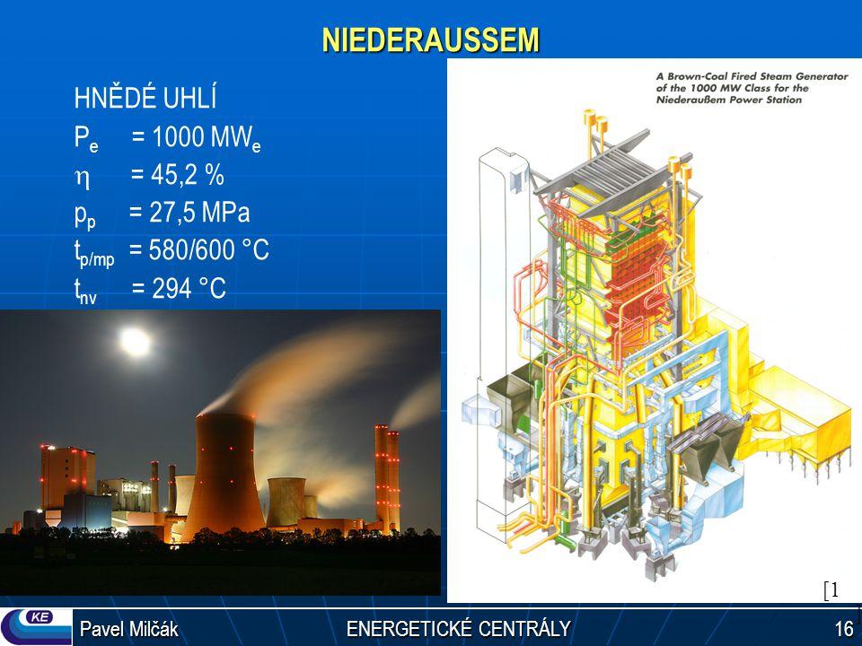 Pavel Milčák ENERGETICKÉ CENTRÁLY 16 NIEDERAUSSEM HNĚDÉ UHLÍ P e = 1000 MW e  = 45,2 % p p = 27,5 MPa t p/mp = 580/600 °C t nv = 294 °C [1][1]