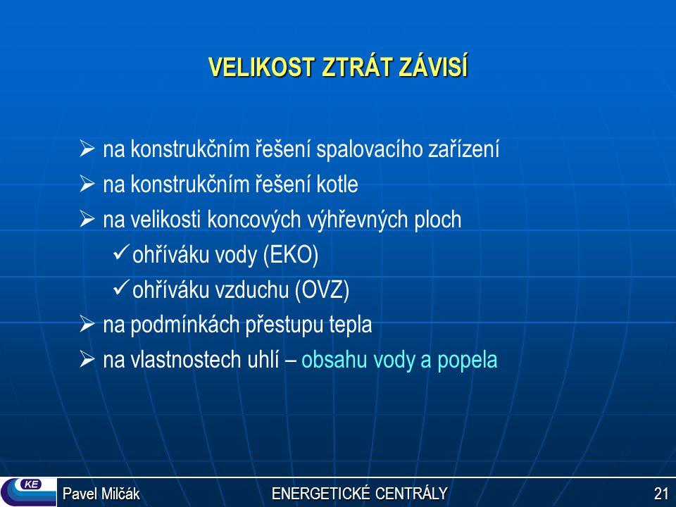 Pavel Milčák ENERGETICKÉ CENTRÁLY 21 VELIKOST ZTRÁT ZÁVISÍ  na konstrukčním řešení spalovacího zařízení  na konstrukčním řešení kotle  na velikosti