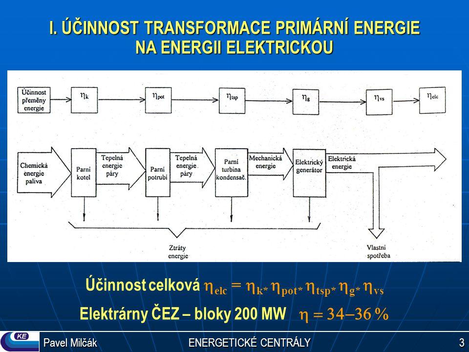 Pavel Milčák ENERGETICKÉ CENTRÁLY 3 I. ÚČINNOST TRANSFORMACE PRIMÁRNÍ ENERGIE NA ENERGII ELEKTRICKOU Účinnost celková  elc =  k*  pot*  tsp*  g*