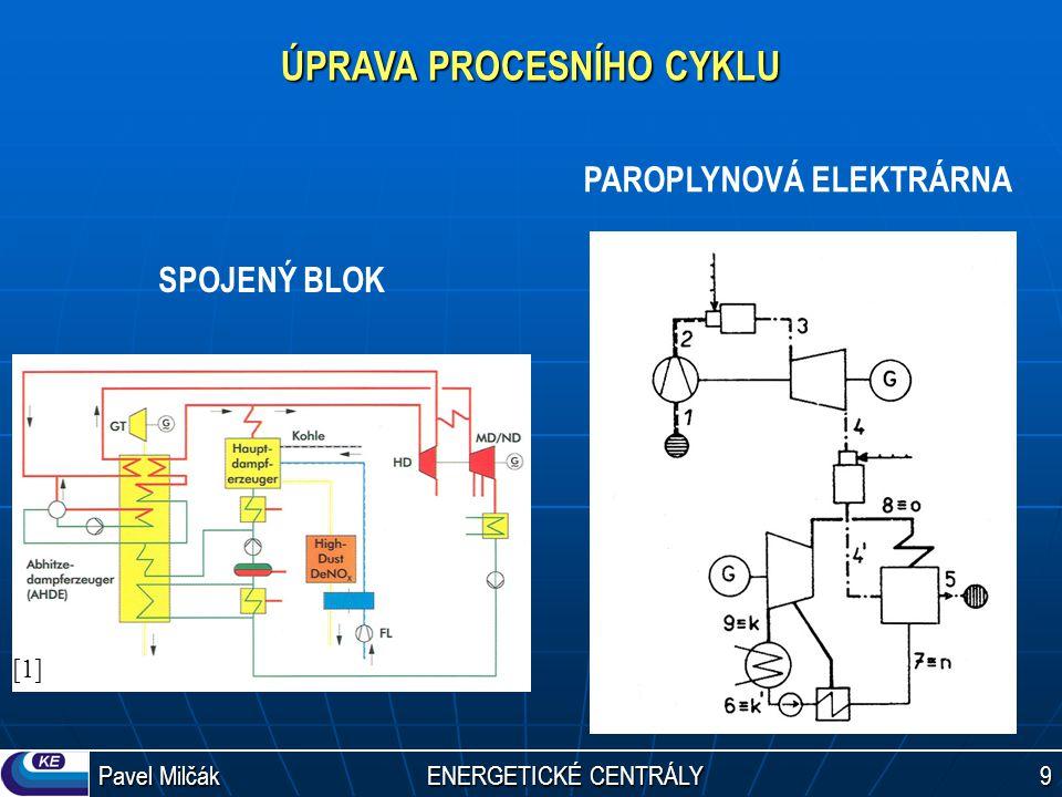 Pavel Milčák ENERGETICKÉ CENTRÁLY 9 ÚPRAVA PROCESNÍHO CYKLU SPOJENÝ BLOK PAROPLYNOVÁ ELEKTRÁRNA [1][1]