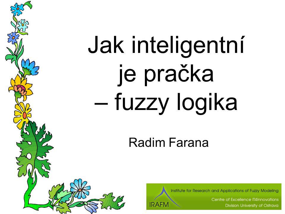 Jak inteligentní je pračka – fuzzy logika Radim Farana
