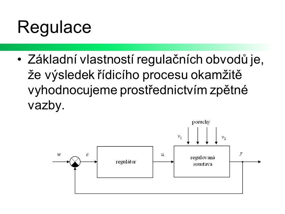 Regulace Základní vlastností regulačních obvodů je, že výsledek řídicího procesu okamžitě vyhodnocujeme prostřednictvím zpětné vazby.