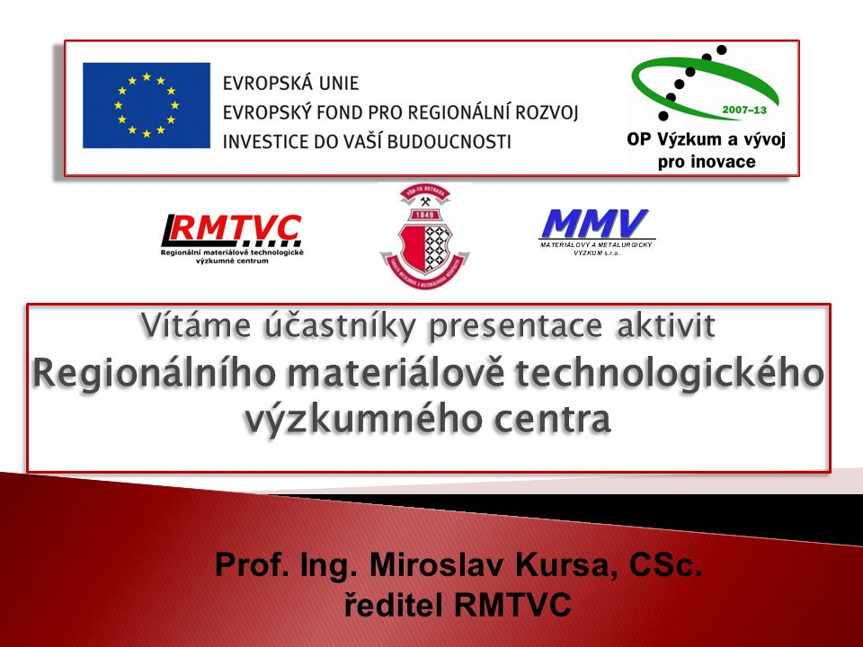 Vítáme účastníky presentace aktivit Regionálního materiálově technologického výzkumného centra Vítáme účastníky presentace aktivit Regionálního materi