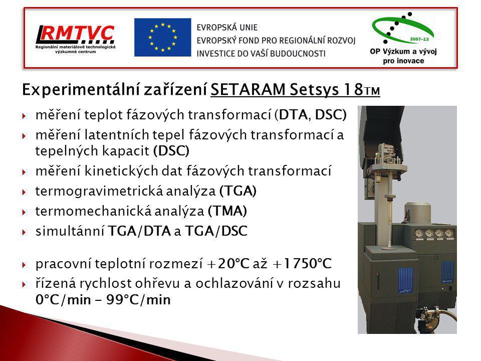 Experimentální zařízení SETARAM Setsys 18 TM  měření teplot fázových transformací (DTA, DSC)  měření latentních tepel fázových transformací a tepelných kapacit (DSC)  měření kinetických dat fázových transformací  termogravimetrická analýza (TGA)  termomechanická analýza (TMA)  simultánní TGA/DTA a TGA/DSC  pracovní teplotní rozmezí +20°C až +1750°C  řízená rychlost ohřevu a ochlazování v rozsahu 0°C/min - 99°C/min