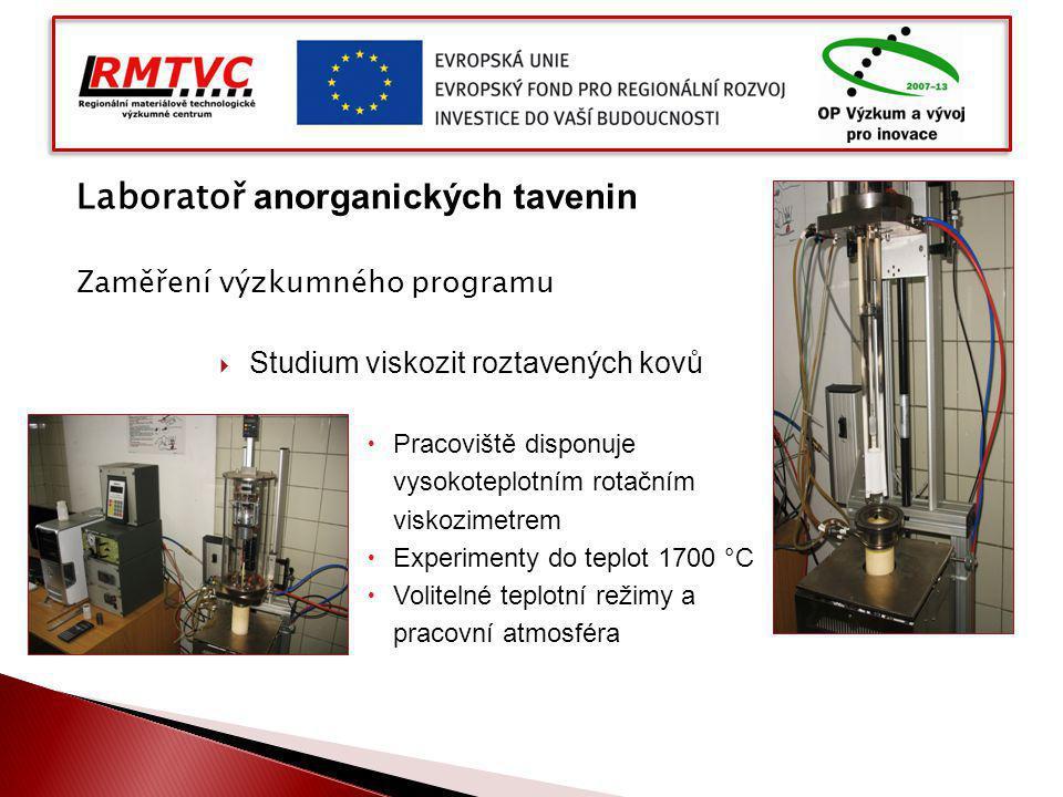Laboratoř anorganických tavenin Zaměření výzkumného programu  Studium viskozit roztavených kovů  Pracoviště disponuje vysokoteplotním rotačním viskozimetrem  Experimenty do teplot 1700 °C  Volitelné teplotní režimy a pracovní atmosféra