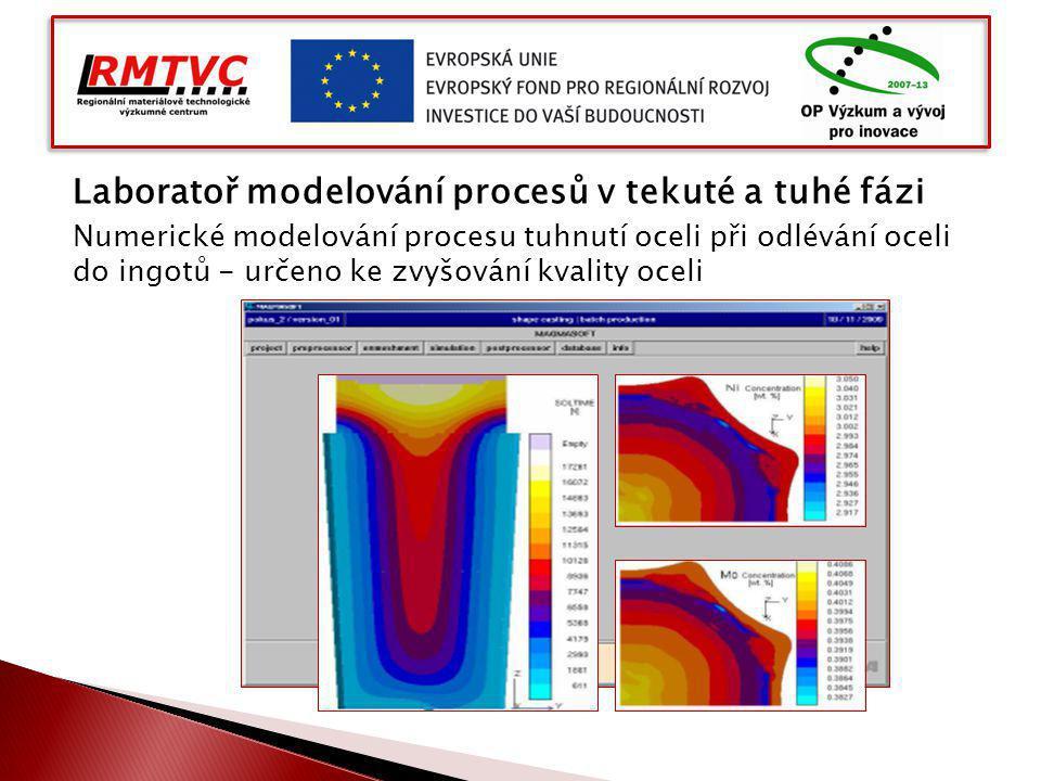 Laboratoř modelování procesů v tekuté a tuhé fázi Numerické modelování procesu tuhnutí oceli při odlévání oceli do ingotů - určeno ke zvyšování kvalit