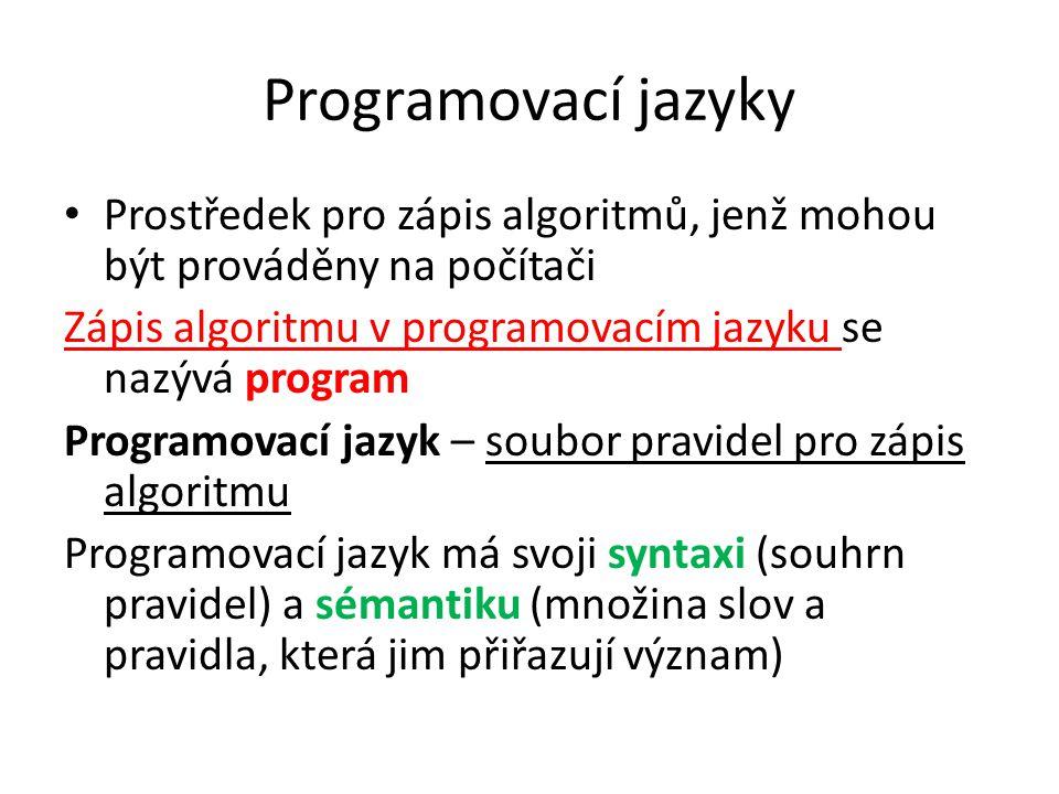 Programovací jazyky Prostředek pro zápis algoritmů, jenž mohou být prováděny na počítači Zápis algoritmu v programovacím jazyku se nazývá program Prog