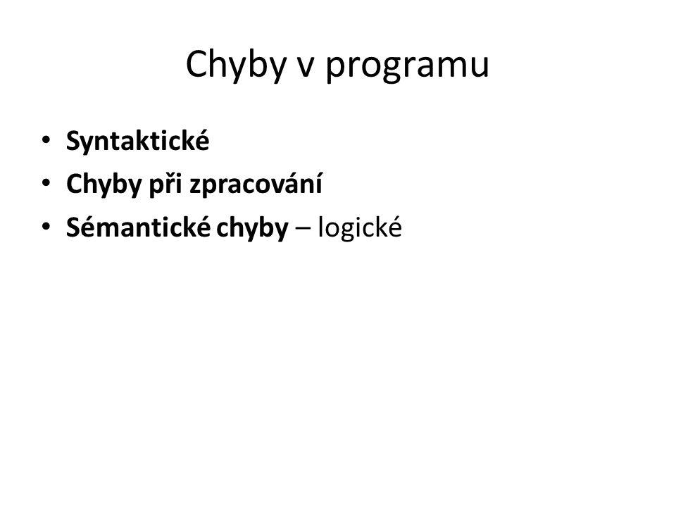 Chyby v programu Syntaktické Chyby při zpracování Sémantické chyby – logické