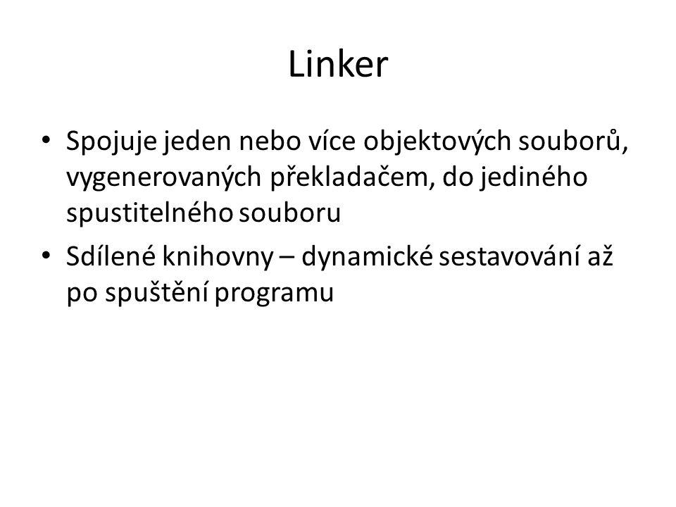 Linker Spojuje jeden nebo více objektových souborů, vygenerovaných překladačem, do jediného spustitelného souboru Sdílené knihovny – dynamické sestavo