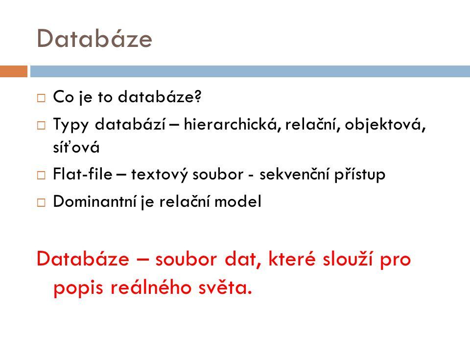 Databáze  Co je to databáze?  Typy databází – hierarchická, relační, objektová, síťová  Flat-file – textový soubor - sekvenční přístup  Dominantní