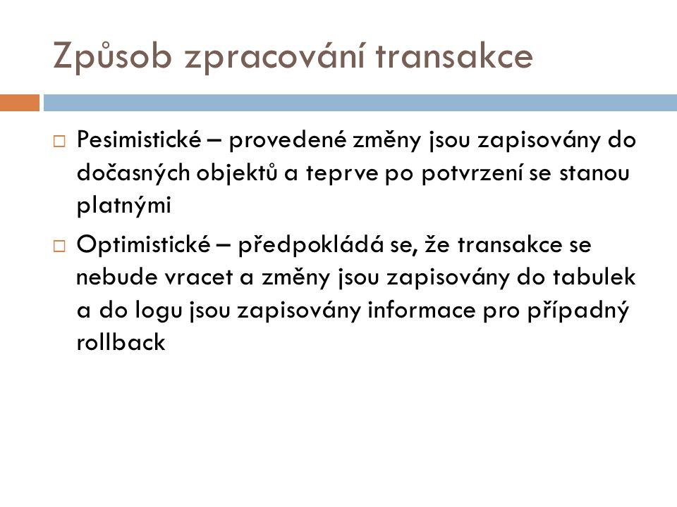 Způsob zpracování transakce  Pesimistické – provedené změny jsou zapisovány do dočasných objektů a teprve po potvrzení se stanou platnými  Optimisti