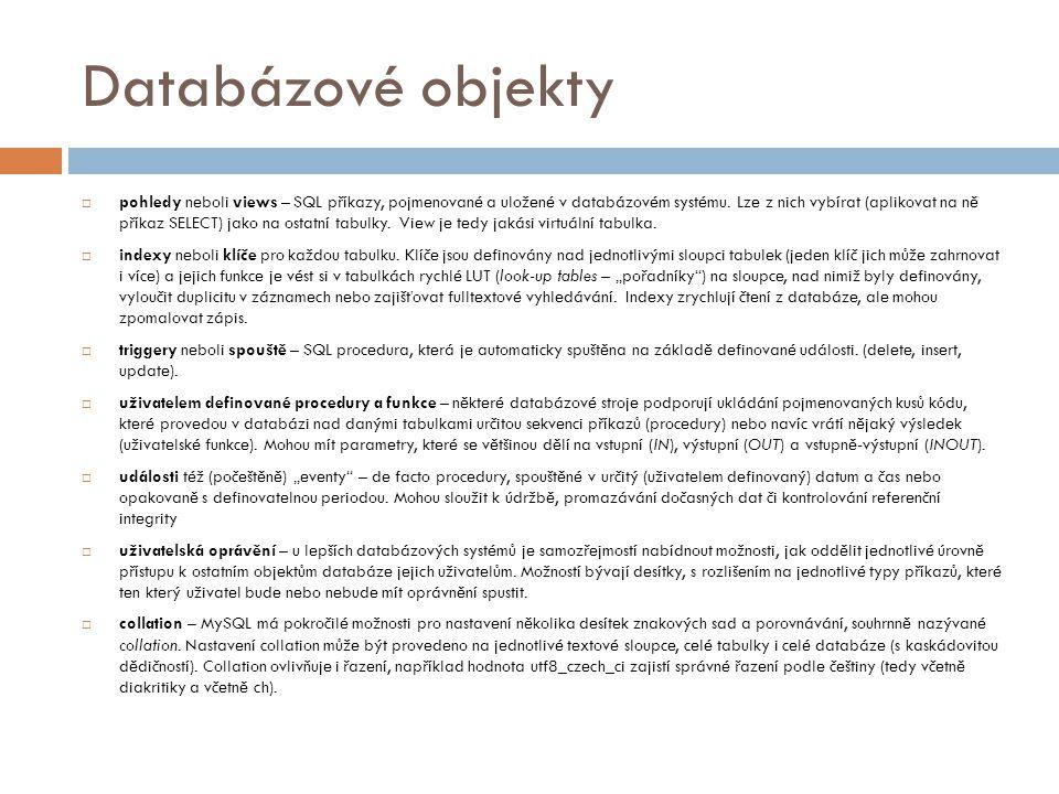 Databázové objekty  pohledy neboli views – SQL příkazy, pojmenované a uložené v databázovém systému. Lze z nich vybírat (aplikovat na ně příkaz SELEC