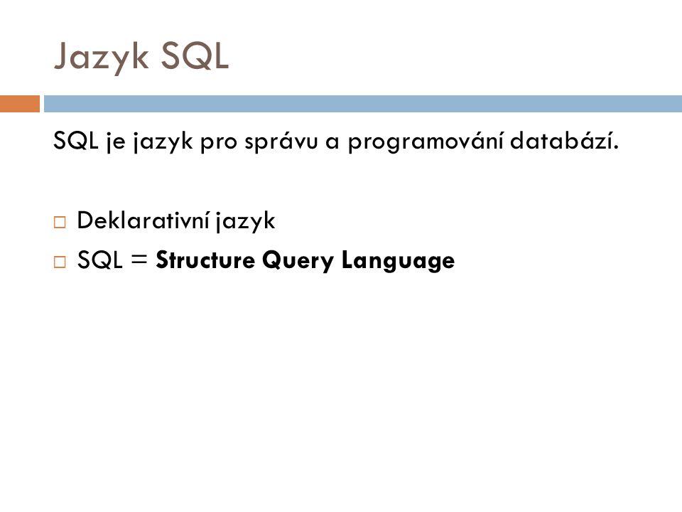 Jazyk SQL SQL je jazyk pro správu a programování databází.  Deklarativní jazyk  SQL = Structure Query Language