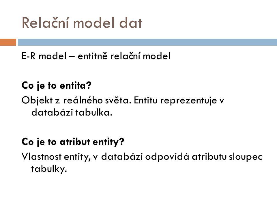Relační databáze  V relační databázi jsou data uložena v tabulkách, mezi kterými jsou definovány určité vztahy (relace)  Příkladem databáze, která není relační, je datový sklad (Data Warehouse) nebo objektově orientované databáze (např.
