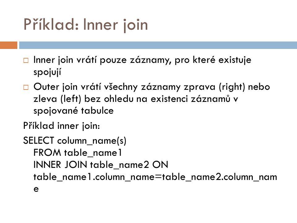 Příklad: Inner join  Inner join vrátí pouze záznamy, pro které existuje spojují  Outer join vrátí všechny záznamy zprava (right) nebo zleva (left) b