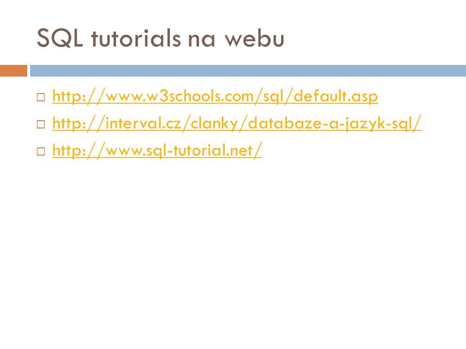 SQL tutorials na webu  http://www.w3schools.com/sql/default.asp http://www.w3schools.com/sql/default.asp  http://interval.cz/clanky/databaze-a-jazyk