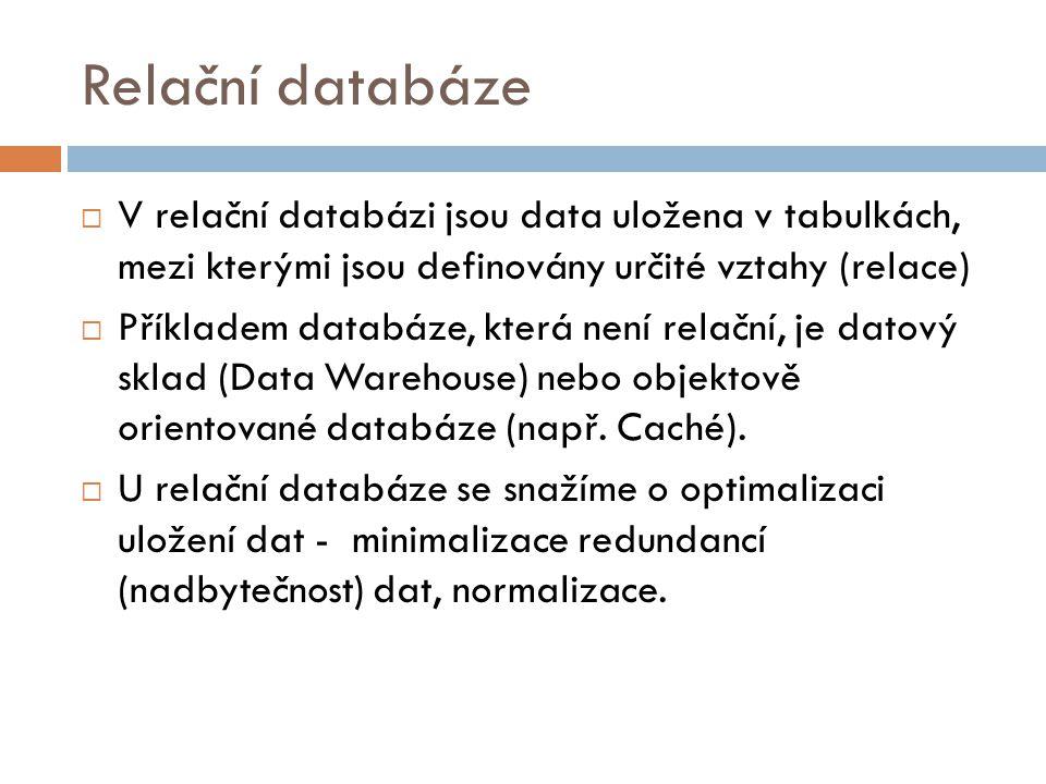 Relační databáze  V relační databázi jsou data uložena v tabulkách, mezi kterými jsou definovány určité vztahy (relace)  Příkladem databáze, která n