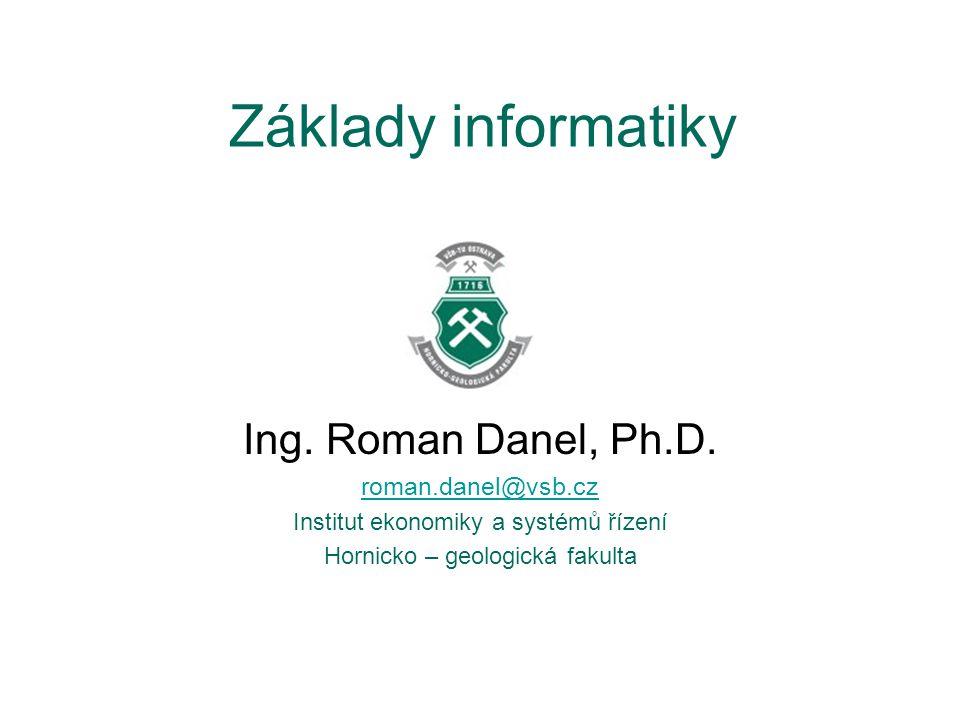 Základy informatiky Ing.Roman Danel, Ph.D.