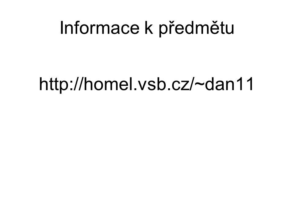 Informace k předmětu http://homel.vsb.cz/~dan11